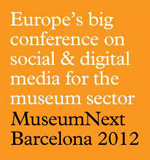 MuseumNext2012: Europe's big conference on the digital side of museums